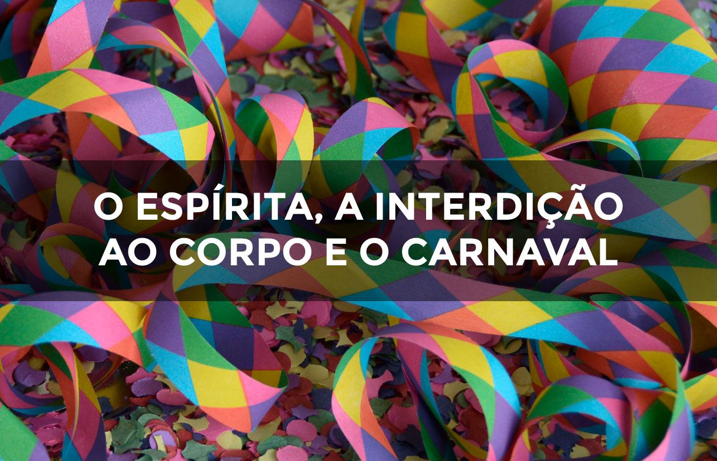O espírita, a interdição ao corpo e o carnaval